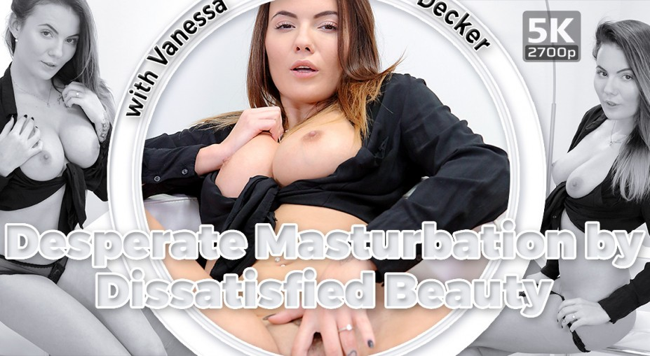 Desperate Masturbation by Dissatisfied Beauty Vanessa Decker